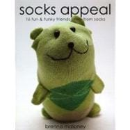 Socks Appeal : 16 Fun and Funky Friends Sewn from Socks
