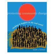 Promoting Community Change : Making It Happen in the Real World