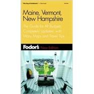 Maine, Vermont and New Hampshire : The Guide for All Budgets, Completely Updated, with Many Maps and Travel Tips