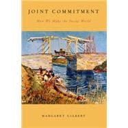 Joint Commitment How We Make the Social World