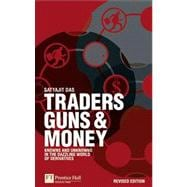 Traders, Guns and Money Knowns and unknowns in the dazzling world of derivatives Revised edition