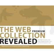The WEB Collection Revealed Premium Edition Adobe Dreamweaver CS4, Adobe Flash CS4, and Adobe Photoshop CS4