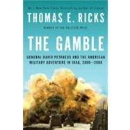 The Gamble General David Petraeus and the American Military Adventure in Iraq, 2006-2008
