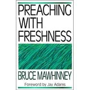 Preaching with Freshness : Avoiding Burnout and Renewing Enthusiasm for Biblical Preaching