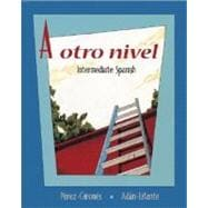 A otro nivel: Intermediate Spanish Student Edition with Online Learning Center Bind-In Card