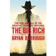 Big Rich : The Rise and Fall of the Greatest Texas Oil Fortunes