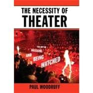 The Necessity of Theater The Art of Watching and Being Watched
