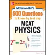 McGraw-Hill's 500 MCAT Physics Questions to Know by Test Day 3 Reading Tests + 3 Writing Tests + 3 Mathematics Tests