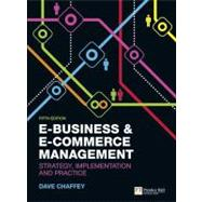 E-Business and E-Commerce Management Strategy, Implementation and Practice