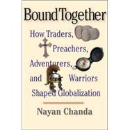 Bound Together : How Traders, Preachers, Adventurers, and Warriors Shaped Globalization