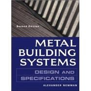 Metal Building Systems Design and Specifications 2/E Design and Specifications