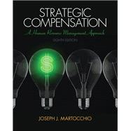 Strategic Compensation A Human Resource Management Approach Plus NEW MyManagementLab with Pearson eText -- Access Card Package