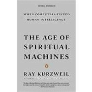 Age of Spiritual Machines : When Computers Exceed Human Intelligence