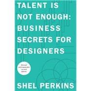 Talent Is Not Enough Business Secrets For Designers
