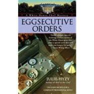 Eggsecutive Orders: A White House Chef Mystery