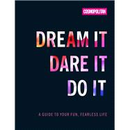Cosmo's Dream It Dare It Do It A Guide to Your Fun, Fearless Life
