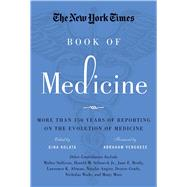The New York Times Book of Medicine More than 150 Years of Reporting on the Evolution of Medicine