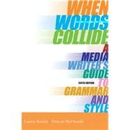 When Words Collide A Media Writer�s Guide to Grammar and Style (with InfoTrac)