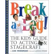 Break a Leg: The Kid's Guide to Acting & Stagecraft
