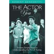 The Actor in You Sixteen Simple Steps to Understanding the Art of Acting