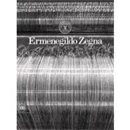 Ermenegildo Zegna, 1910-2010 : An Enduring Passion for Fabrics, Innovation, Quality and Style