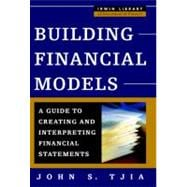 Building Financial Models : A Guide to Creating and Interpreting Financial Statements
