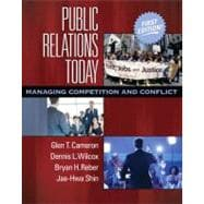 Public Relations Today : Managing Competition and Conflict