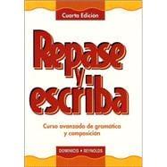 Repase y escriba: Curso avanzado de gramática y composición, Cuarta Edici�n