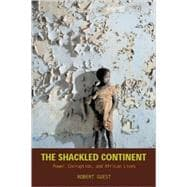 Shackled Continent : Power, Corruption, and African Lives