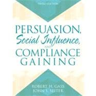 Persuasion : Social Influence and Compliance Gaining