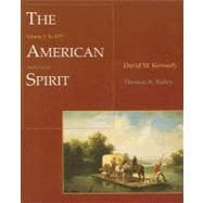 The American Spirit United States History as Seen by Contemporaries, Volume I: To 1877