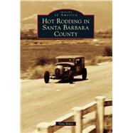 Hot Rodding in Santa Barbara County 9781467132183R