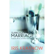 Surrendering to Marriage : Husbands, Wives, and Other Imperfections