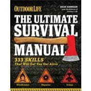 The Ultimate Survival Manual (Outdoor Life) 333 Skills that Will Get You Out Alive