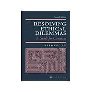 Resolving Ethical Dilemmas : A Guide for Clinicians