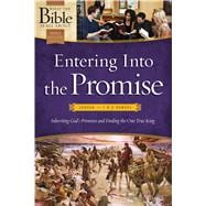 Entering Into the Promise Joshua through 1 & 2 Samuel: Inheriting God's Promises and Finding the One True King