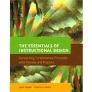 Essentials of Instructional Design, The: Connecting Fundamental Principles with Process and Practice
