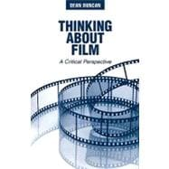 Thinking About Film A Critical Perspective