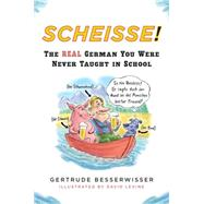 Scheisse! : The Real German You Were Never Taught in School
