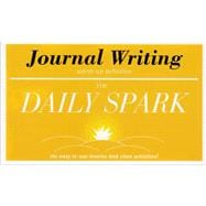 Journal Writing (The Daily Spark) 180 Easy-to-Use Lessons and Class Activities!
