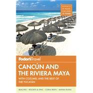 Fodor's Cancun and the Riviera Maya
