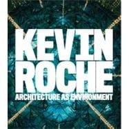 Kevin Roche : Architecture as Environment
