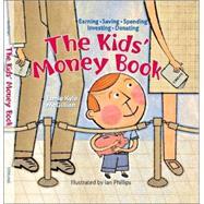 The Kids' Money Book Earning * Saving * Spending * Investing * Donating