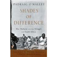 Shades of Difference : Mac Maharaj and the Struggle for South Africa