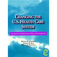 Changing the U. S. Health Care System: Key Issues in Health Services, Policy, and Management