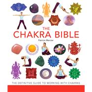 The Chakra Bible The Definitive Guide to Working with Chakras
