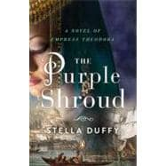 The Purple Shroud A Novel of Empress Theodora
