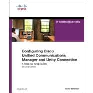 Configuring Cisco Unified Communications Manager and Unity Connection : A Step-by-Step Guide