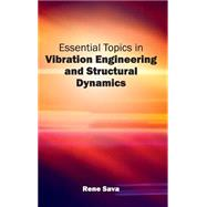 Essential Topics in Vibration Engineering and Structural Dynamics 9781632402271R