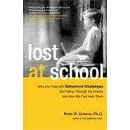 Lost at School : Why Our Kids with Behavioral Challenges are Falling Through the Cracks and How We Can Help Them